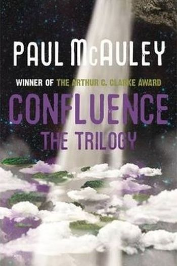 Confluence The Trilogy : Child of the River, Ancients of Days, Shrine of Stars