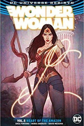 Fontana, Shea - Wonder Woman Vol. 05: Heart of the Amazo